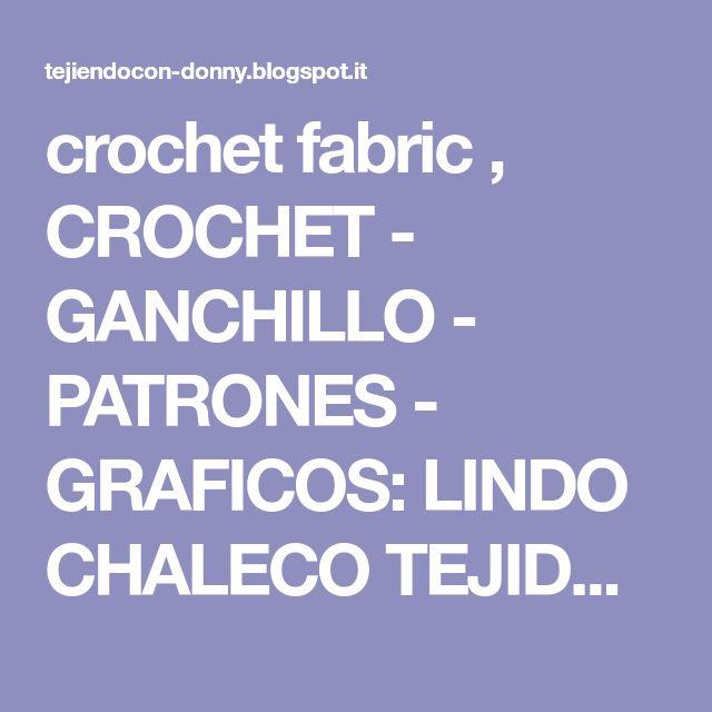 crochet fabric , CROCHET - GANCHILLO - PATRONES - GRAFICOS: LINDO CHALECO TEJIDO A CROCHET