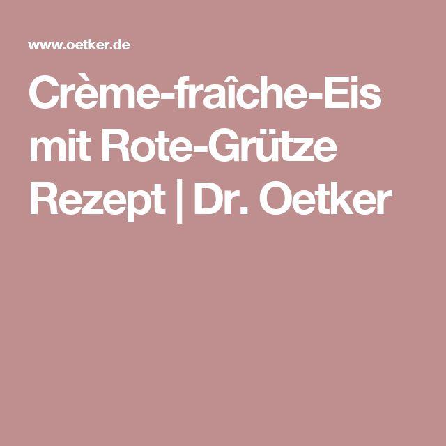 Crème-fraîche-Eis mit Rote-Grütze Rezept | Dr. Oetker
