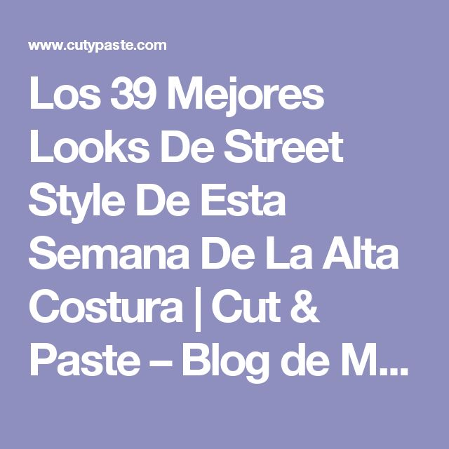 Los 39 Mejores Looks De Street Style De Esta Semana De La Alta Costura | Cut & Paste – Blog de Moda