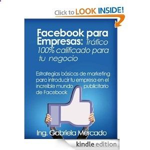 Facebook para Empresas: Trfico 100% calificado para tu negocio (Estrategias bsicas de marketing para introducir tu empresa en el increble mundo publicitario ... de Facebook en espaol) (Spanish Edition)