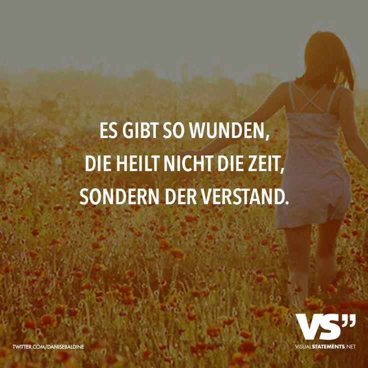 Es gibt so Wunden, die heilt nicht die Zeit, sondern der Verstand. - VISUAL STATEMENTS®
