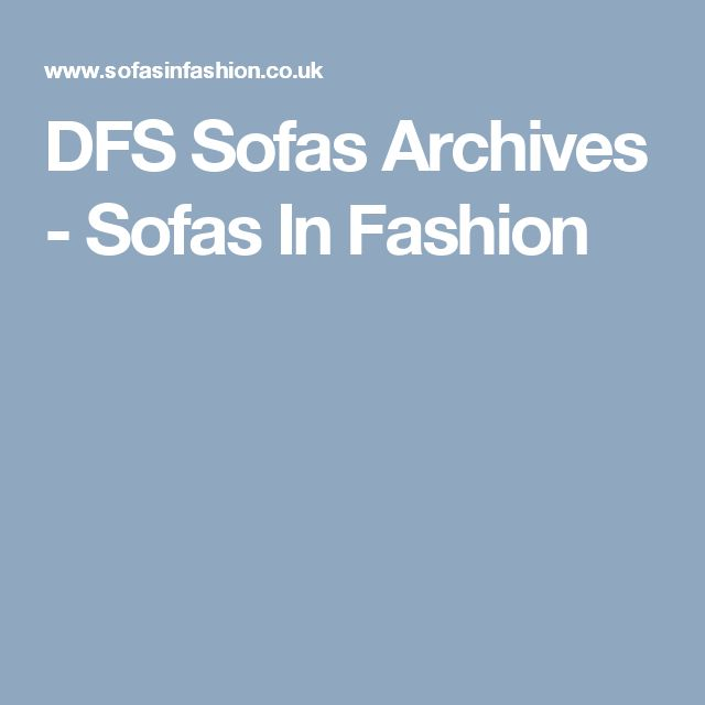 DFS Sofas Archives - Sofas In Fashion