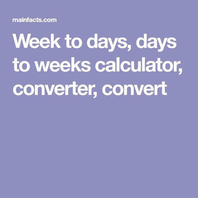 Week to days, days to weeks calculator, converter, convert