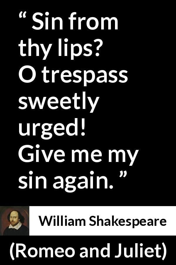 William Shakespeare - Romeo and Juliet - Sin from thy lips? O trespass sweetly urged! Give me my sin again.