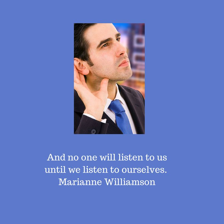 """""""And no one will listen to us until we listen to ourselves."""" Marianne Williamson"""