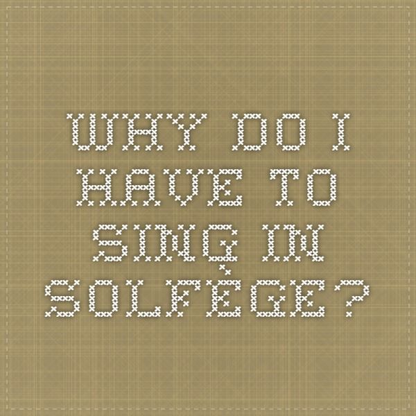Why do I have to sing in Solfège?