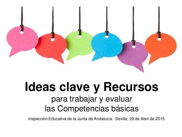 Ideas clave y recursos para trabajar y evaluar las competencias básicas en el aula. By Ana Basterra