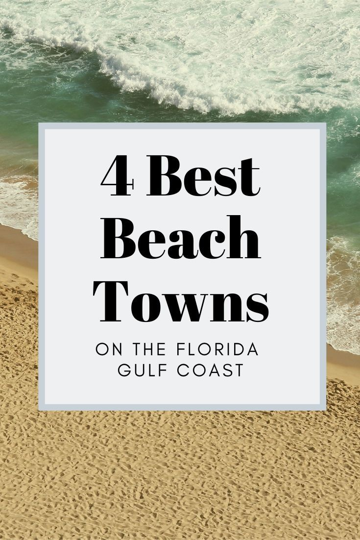 4 Best Beach Towns On The Florida Gulf Coast Gulf Coast Florida Florida Gulf Coast Beaches Beach Town