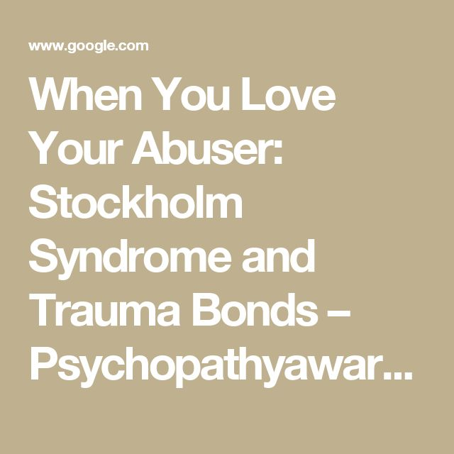 When You Love Your Abuser: Stockholm Syndrome and Trauma Bonds – Psychopathyawareness's Blog