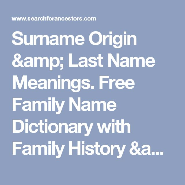 Surname Origin & Last Name Meanings. Free Family Name Dictionary with Family History & Genealogy Resources by Ancestor Search