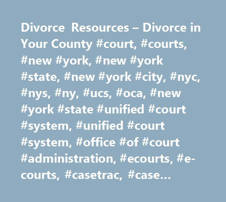 Divorce Resources – Divorce in Your County #court, #courts, #new #york, #new #york #state, #new #york #city, #nyc, #nys, #ny, #ucs, #oca, #new #york #state #unified #court #system, #unified #court #system, #office #of #court #administration, #ecourts, #e-courts, #casetrac, #case #trac, #casetrak, #case #trak, #casetrack, #case #track, #future #court #appearance #system, #webcrims, #county, #civil, #family, #housing, #commercial, #supreme, #appeals, #appellate, #claims, #small #claims…