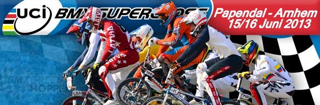 15 en 16 juni 2013: UCI BMX Supercross Papendal, Arnhem  Locatie Olympisch Trainings Center Papendal Papendallaan 3 6816 VD Arnhem  www.bmxholland.com