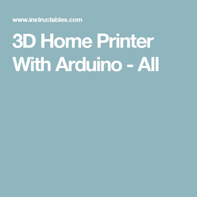 3D Home Printer With Arduino - All