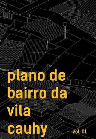 Plano de Bairro da Vila Cauhy Vol.01  Primeira parte do Plano de Bairro da Vila Cauhy com a caracterização da área, referências de projeto e o processo participativo desenvolvido. O Plano de Bairro da Vila Cauhy é um trabalho final de graduação de arquitetura e urbanismo da FAU/UnB