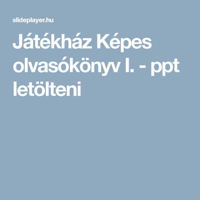 Játékház Képes olvasókönyv I. - ppt letölteni