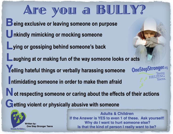 Are you a BULLY? Do you know many Adults are Bullies also? Sometimes, Bullying can be a learned behavior or a cause of something else that the teen is struggling with in their personal life.  If you are bullying, ask yourself WHY?  Thinking about becoming a better person. You can do it!   www.DefendersForChildren.org & www.OneStepStronger.org