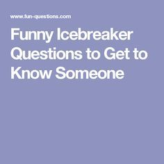 Funny Icebreaker Questions to Get to Know Someone