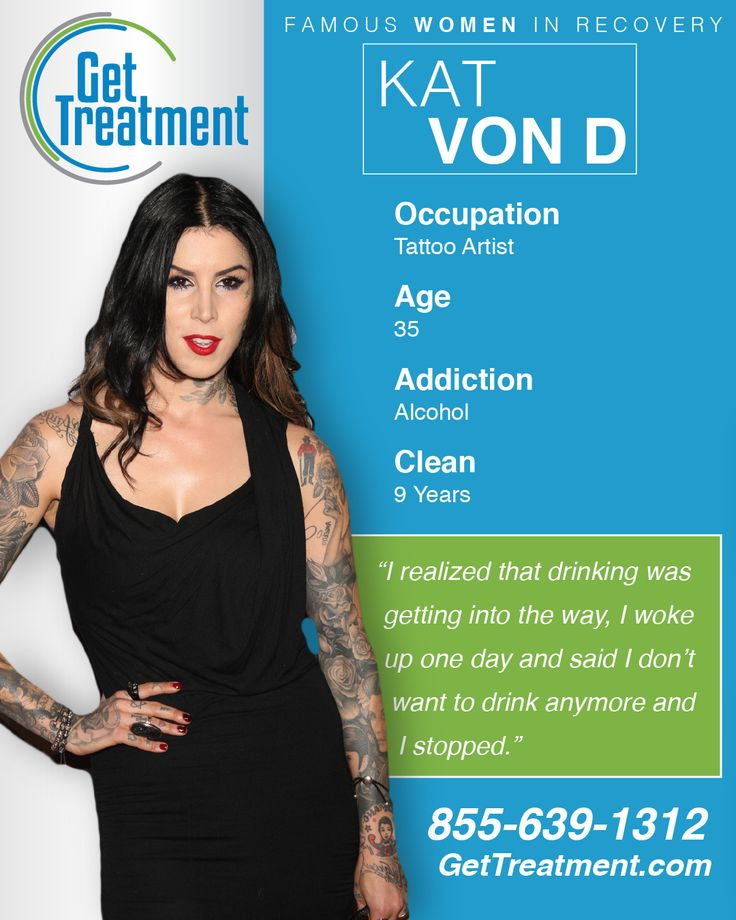 "Celebrities in Addiction Recovery: Kat Von D made a name for herself in the tattoo industry and soon shot to fame when asked to join the cast of 'Miami Ink'. However, her party lifestyle caught up to her quickly and soon she was ""drinking until she was throwing up every day."" One day, at the age of 25, she couldn't take is any longer. She says, ""I woke up one day and said I don't want to drink anymore and I stopped.""  Call 855-639-1312 today to find treatment."