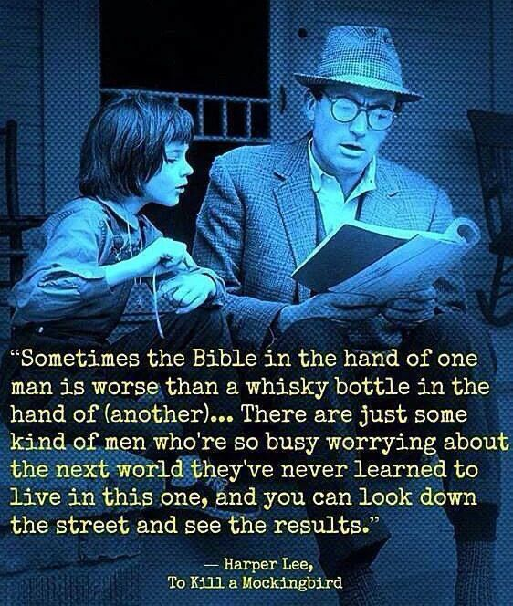 """""""Sometimes the bible in the hand of one man is worse than a whiskey bottle in the hand of another..."""" Harper Lee"""