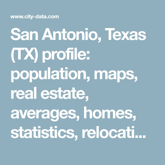 San Antonio, Texas (TX) profile: population, maps, real estate, averages, homes, statistics, relocation, travel, jobs, hospitals, schools, crime, moving, houses, news, sex offenders