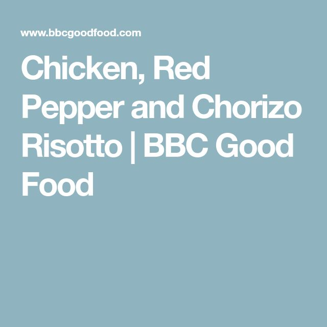 Chicken, Red Pepper and Chorizo Risotto | BBC Good Food