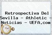 http://tecnoautos.com/wp-content/uploads/imagenes/tendencias/thumbs/retrospectiva-del-sevilla-athletic-noticias-uefacom.jpg UEFA Europa League. Retrospectiva del Sevilla - Athletic - Noticias - UEFA.com, Enlaces, Imágenes, Videos y Tweets - http://tecnoautos.com/actualidad/uefa-europa-league-retrospectiva-del-sevilla-athletic-noticias-uefacom/