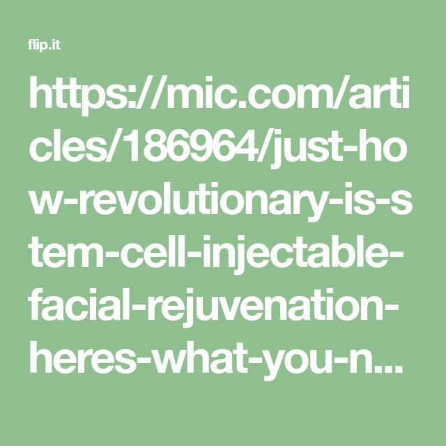 https://mic.com/articles/186964/just-how-revolutionary-is-stem-cell-injectable-facial-rejuvenation-heres-what-you-need-to-know