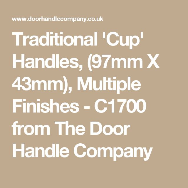 Traditional 'Cup' Handles, (97mm X 43mm), Multiple Finishes - C1700 from The Door Handle Company