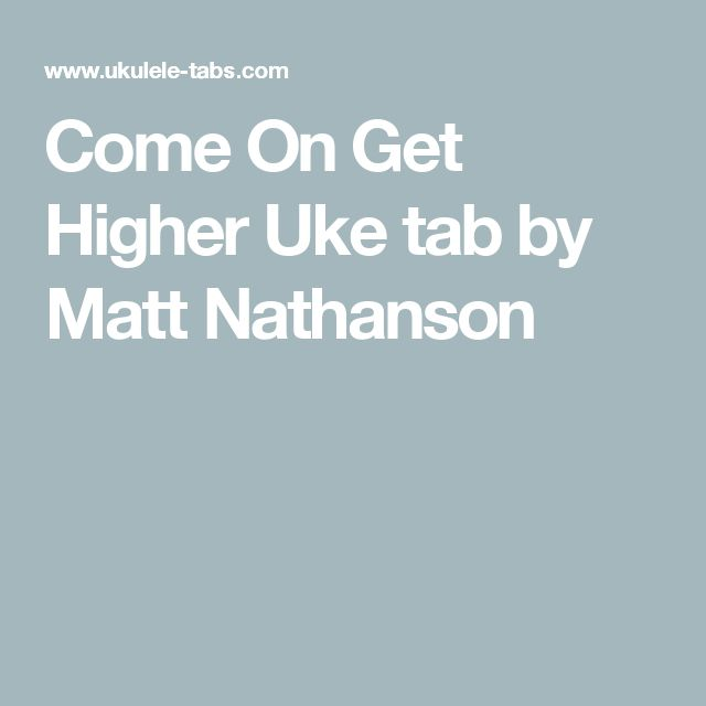 Come On Get Higher Uke tab by Matt Nathanson
