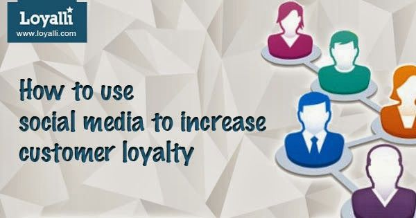 How to use social media to increase customer loyalty!