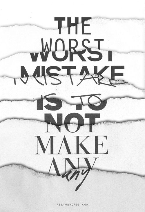 'the worst mistake is not to make any'