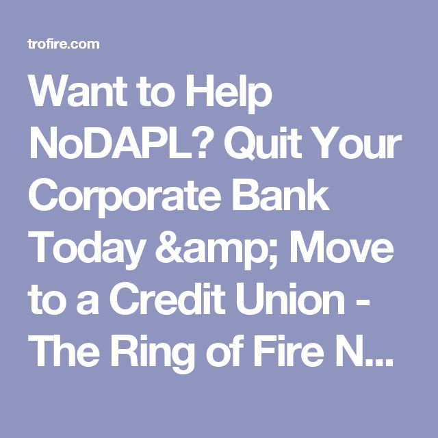 Want to Help NoDAPL? Quit Your Corporate Bank Today & Move to a Credit Union - The Ring of Fire Network