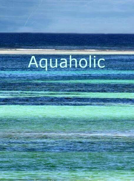 I admitt...I am a aquaholic ;-)