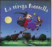 La strega Rossella. Dagli autori della saga del Gruffalò, un altro divertente albo illustrato che racconta la storia di una strega un po' distratta e dei suoi amici, dimostrando una volta di più che l'unione fa la forza.