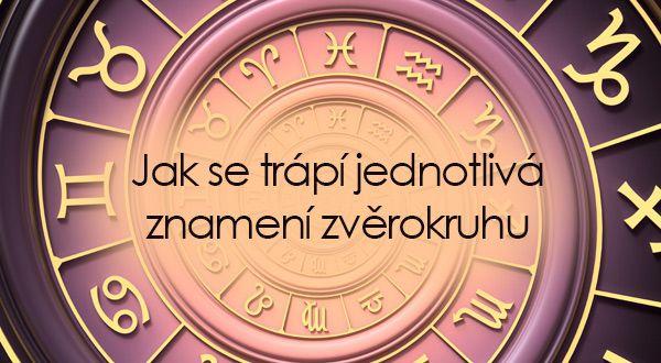 Jak se trápí jednotlivá znamení zvěrokruhu | ProNáladu.cz