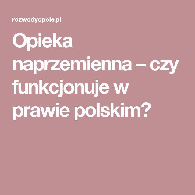 Opieka naprzemienna – czy funkcjonuje w prawie polskim?