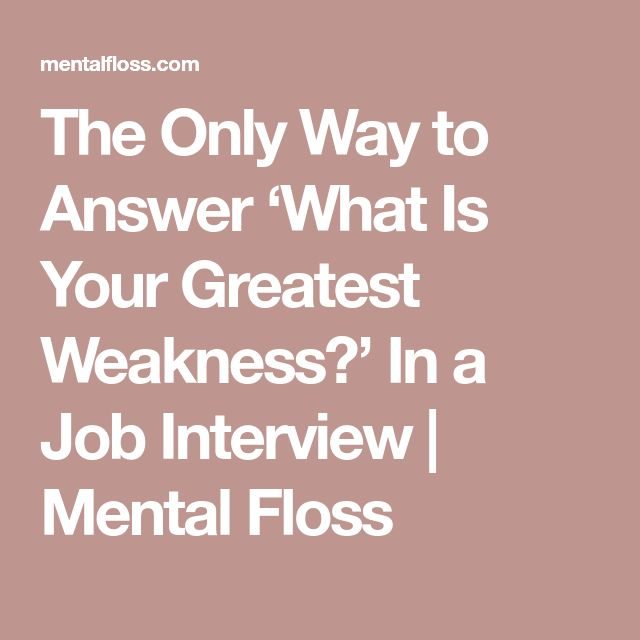 The Only Way to Answer 'What Is Your Greatest Weakness?' In a Job Interview | Mental Floss