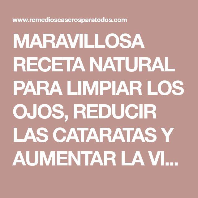 MARAVILLOSA RECETA NATURAL PARA LIMPIAR LOS OJOS, REDUCIR LAS CATARATAS Y AUMENTAR LA VISIÓN EN 3 MESES.. EVITA LA CIRUGÍA!!. – Remedios Caseros Para Todos