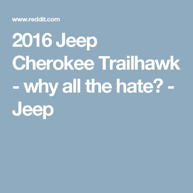 2016 Jeep Cherokee Trailhawk - why all the hate? - Jeep