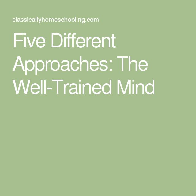Five Different Approaches: The Well-Trained Mind                                                                                                                                                                                 More