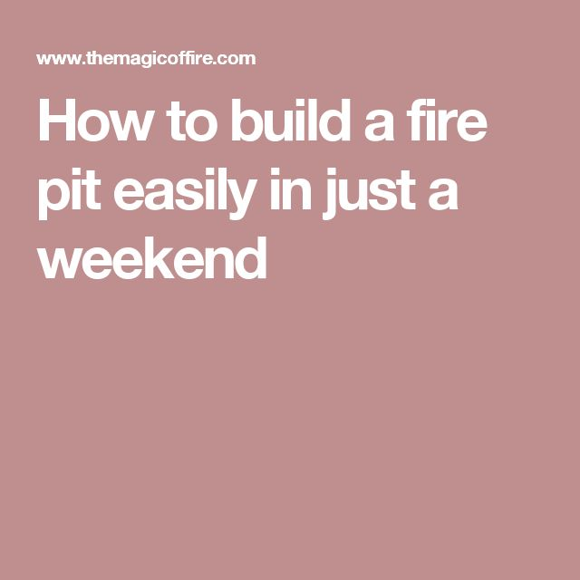 How to build a fire pit easily in just a weekend