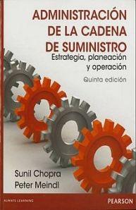 Administración de la cadena de suministro : estrategia, planeación y operación / Sunil Chopra, Peter Meindl. Pearson Educación, 2013