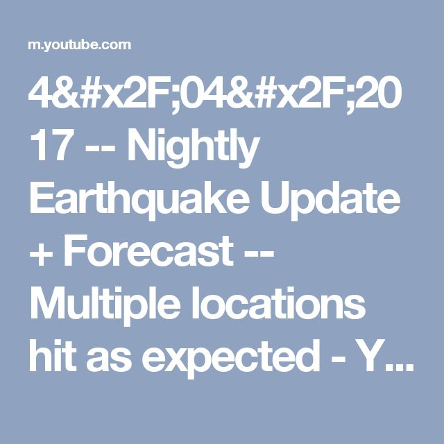 4/04/2017 -- Nightly Earthquake Update + Forecast -- Multiple locations hit as expected - YouTube
