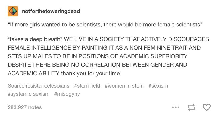 Same for engineering and construction and any other male dominated field!  -fem engineer