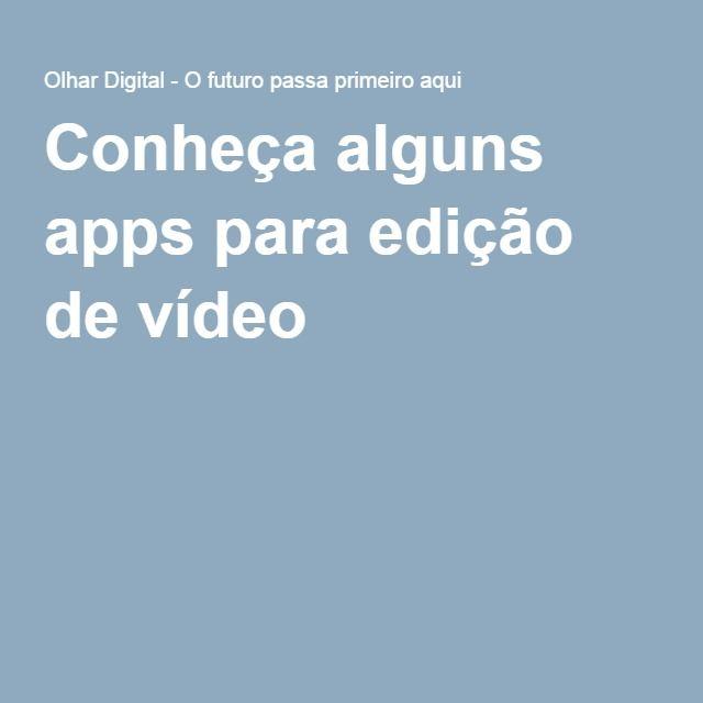 Conheça alguns apps para edição de vídeo