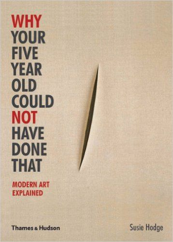 Why Your Five Year Old Could Not Have Done That: Modern Art Explained: Amazon.co.uk: Susie Hodge: 9780500290477: Books