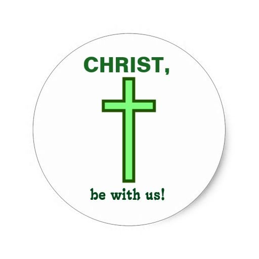 Christ, be with us!
