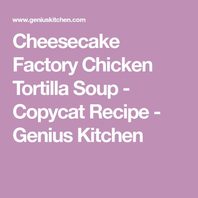 Cheesecake Factory Chicken Tortilla Soup - Copycat Recipe - Genius Kitchen