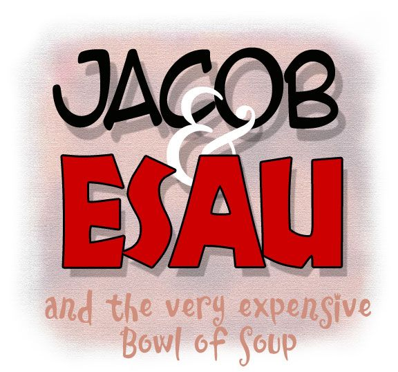 Jacob & Esau and the Very Expensive Bowl of Soup