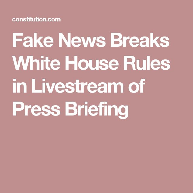 Fake News Breaks White House Rules in Livestream of Press Briefing